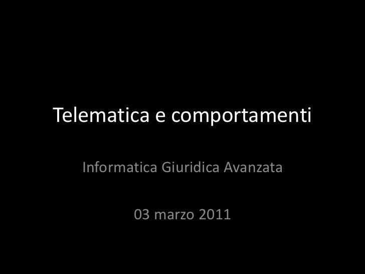 Telematica e comportamenti<br />Informatica Giuridica Avanzata<br />03 marzo 2011<br />