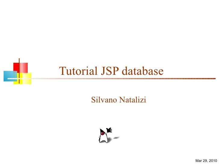 Tutorial JSP database Silvano Natalizi Mar 29, 2010