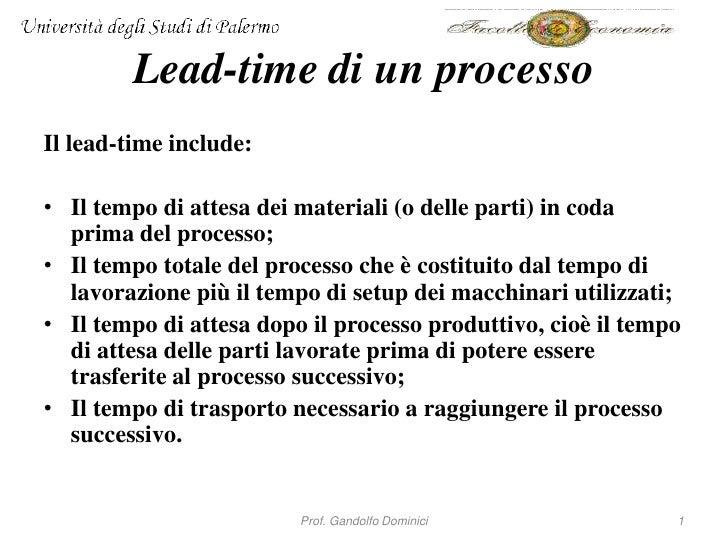 Lead-time di un processoIl lead-time include:• Il tempo di attesa dei materiali (o delle parti) in coda  prima del process...