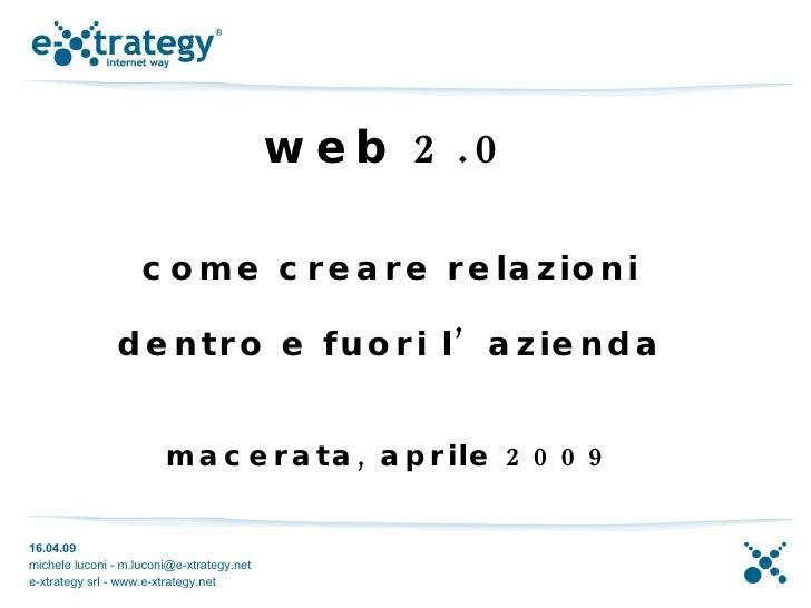 web 2.0 come creare relazioni dentro e fuori l'azienda macerata, aprile 2009