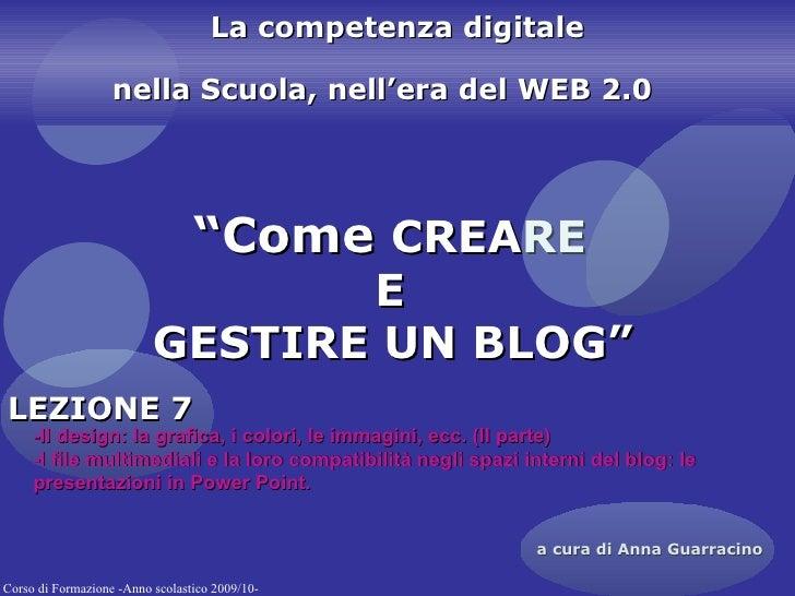 """"""" Come  CREARE  E  GESTIRE UN BLOG""""   a cura di Anna Guarracino La competenza digitale nella Scuola, nell'era del WEB 2.0 ..."""