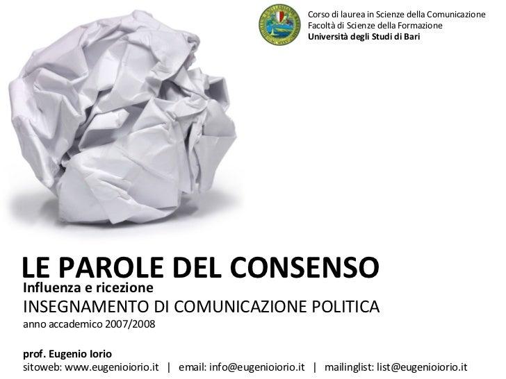 Influenza e ricezione  INSEGNAMENTO DI COMUNICAZIONE POLITICA anno accademico 2007/2008 LE PAROLE DEL CONSENSO Corso di la...