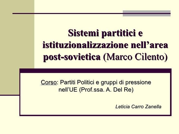 Sistemi partitici eistituzionalizzazione nell'areapost-sovietica (Marco Cilento)Corso: Partiti Politici e gruppi di pressi...