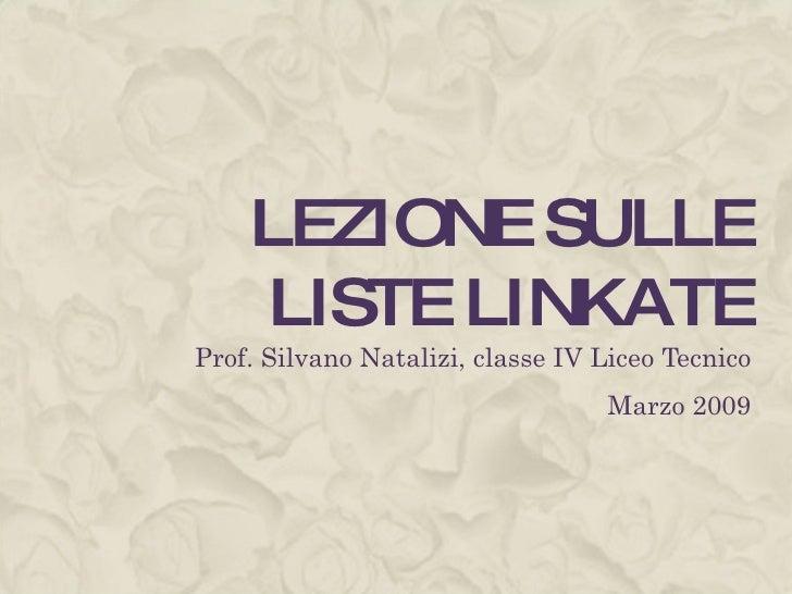 LEZIONE SULLE LISTE LINKATE Prof. Silvano Natalizi, classe IV Liceo Tecnico Marzo 2009