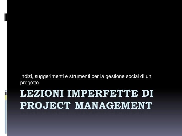 Indizi, suggerimenti e strumenti per la gestione social di unprogettoLEZIONI IMPERFETTE DIPROJECT MANAGEMENT