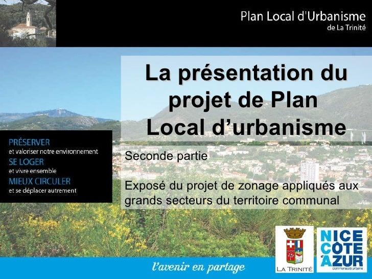 La présentation du projet de Plan  Local d'urbanisme Seconde partie Exposé du projet de zonage appliqués aux grands secteu...