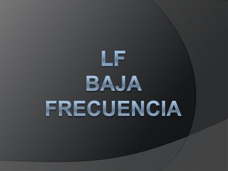 LF BAJA FRECUENCIA<br />
