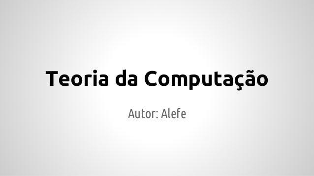 Teoria da Computação Autor: Alefe