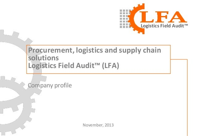 Logistics Field Audit™  Procurement, logistics and supply chain solutions Logistics Field Audit™ (LFA) Company profile  No...