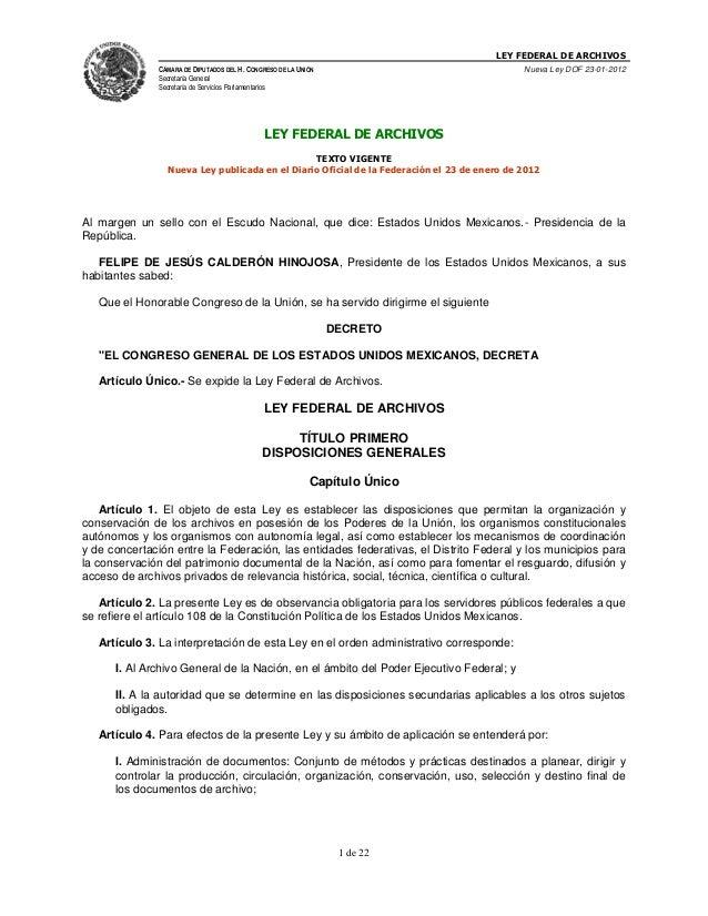 LEY FEDERAL DE ARCHIVOS CÁMARA DE DIPUTADOS DEL H. CONGRESO DE LA UNIÓN  Nueva Ley DOF 23-01-2012  Secretaría General Secr...