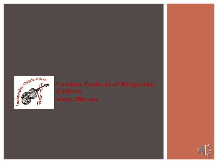 London Festival of BulgarianCulturewww.lfbc.eu