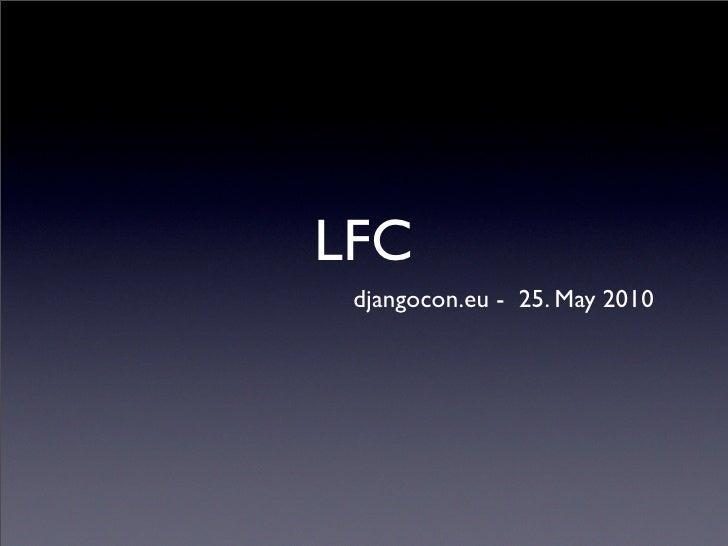 LFC  djangocon.eu - 25. May 2010