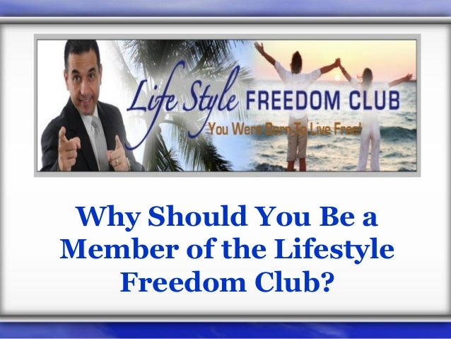Why Should You Be a Member of the Lifestyle Freedom Club?
