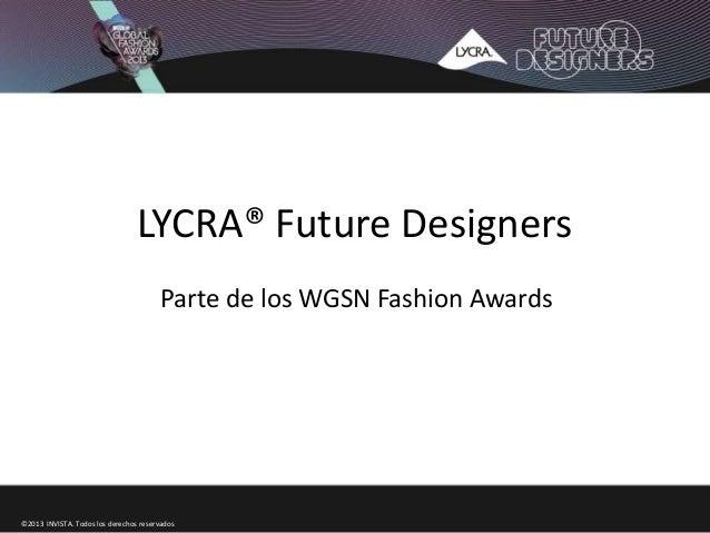 LYCRA® Future DesignersParte de los WGSN Fashion Awards©2013 INVISTA. Todos los derechos reservados