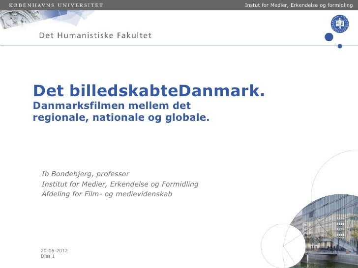 Instut for Medier, Erkendelse og formidlingDet billedskabteDanmark.Danmarksfilmen mellem detregionale, nationale og global...
