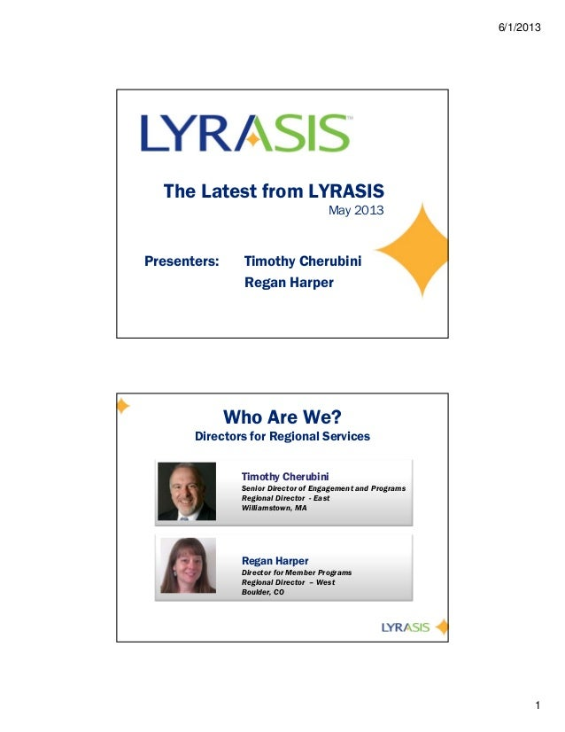 6/1/20131The Latest from LYRASISMay 2013Presenters: Timothy CherubiniRegan HarperWho Are We?Directors for Regional Service...
