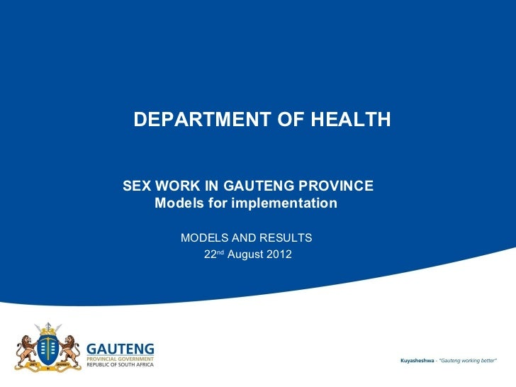 DEPARTMENT OF HEALTHSEX WORK IN GAUTENG PROVINCE    Models for implementation      MODELS AND RESULTS         22nd August ...