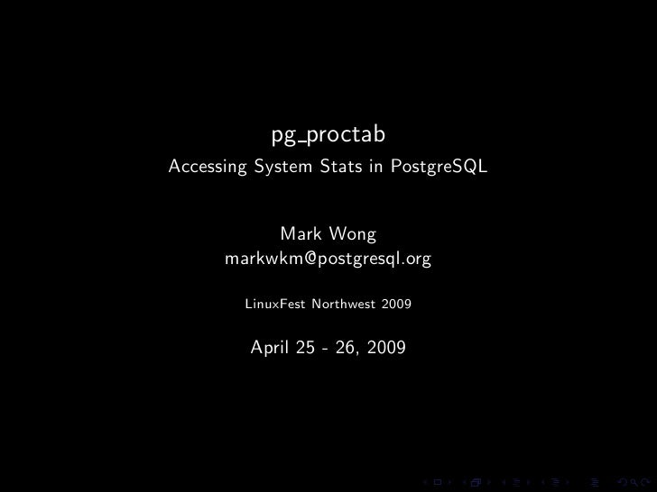 pg proctab Accessing System Stats in PostgreSQL              Mark Wong       markwkm@postgresql.org          LinuxFest Nor...