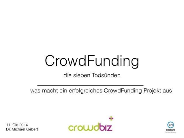 CrowdFunding  die sieben Todsünden  was macht ein erfolgreiches CrowdFunding Projekt aus  11. Okt 2014  Dr. Michael Gebert