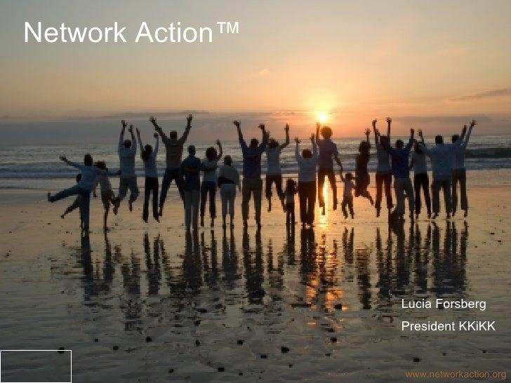 www.networkaction.org Lucia Forsberg President KKiKK Network Action ™