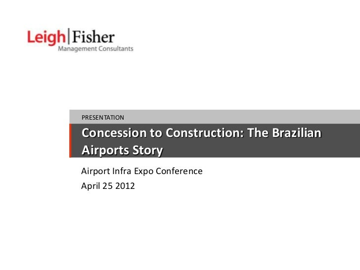 PRESENTATIONConcession to Construction: The BrazilianAirports StoryAirport Infra Expo ConferenceApril 25 2012