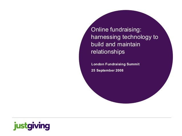 Online fundraising: harnessing technology to build and maintain relationships London Fundraising Summit 25 September 2008