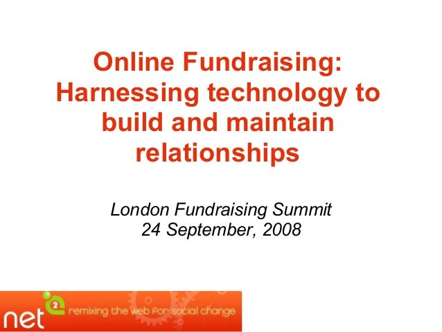 Online Fundraising: Harnessing technology to build and maintain relationships London Fundraising Summit 24 September, 2008
