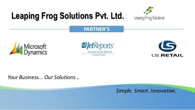 Leaping Frog Solutions Pvt. Ltd. Simple. Smart. Innovative. PARTNER'S Your Business... Our Solutions...