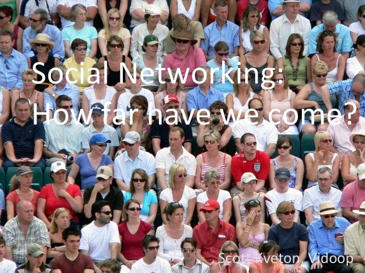 Social Networking: How far have we come? Scott Kveton, Vidoop