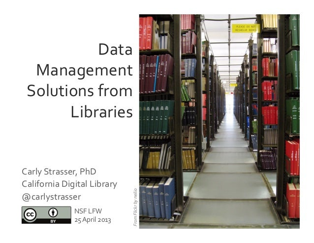 Data Management Solutions from Libraries From Flickr by neilio NSF LFW 25 April 2013 Carly S...