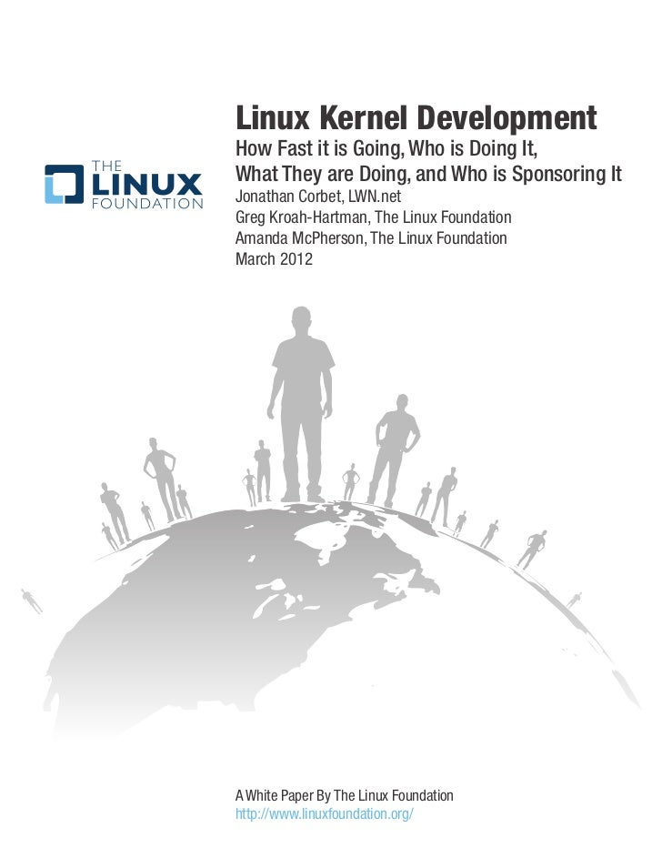Linux Kernel DevelopmentHow Fast it is Going, Who is Doing It,What They are Doing, and Who is Sponsoring ItJonathan Corbet...