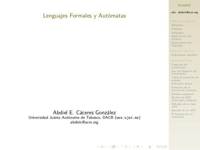 LFyA2012                                                             -abc. abdielc@acm.org       Lenguajes Formales y Aut´...