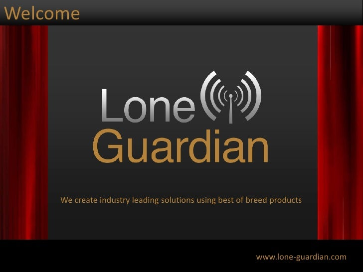 Welcome<br />We create industry leading solutions using best of breed products<br />www.lone-guardian.com<br />