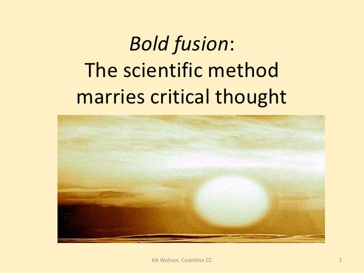 Bold fusion: The scientific method marries critical thought<br />1<br />KA Watson, Coastline CC<br />