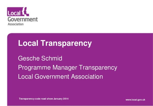 Local Transparency Gesche Schmid Programme Manager Transparency Local Government Association  Transparency code road show ...