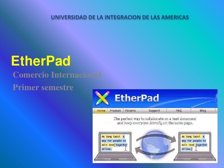 UNIVERSIDAD DE LA INTEGRACION DE LAS AMERICASEtherPadComercio InternacionalPrimer semestre