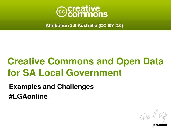 Creative Commons and Open Datafor SA Local GovernmentExamples and Challenges#LGAonline