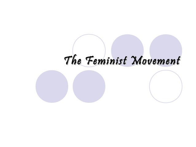 The Feminist MovementThe Feminist Movement