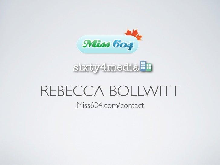 REBECCA BOLLWITT    Miss604.com/contact