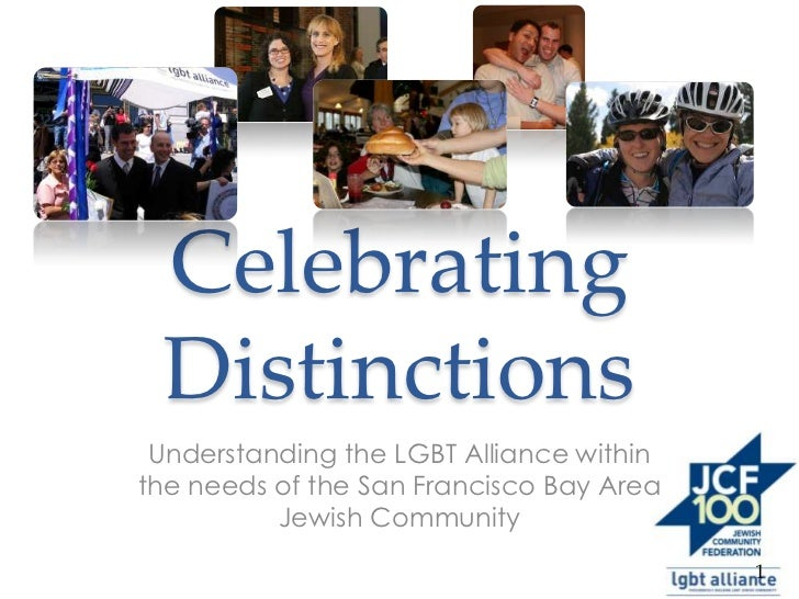 Celebrating Distinctions Understanding the LGBT Alliance withinthe needs of the San Francisco Bay Area          Jewish Com...