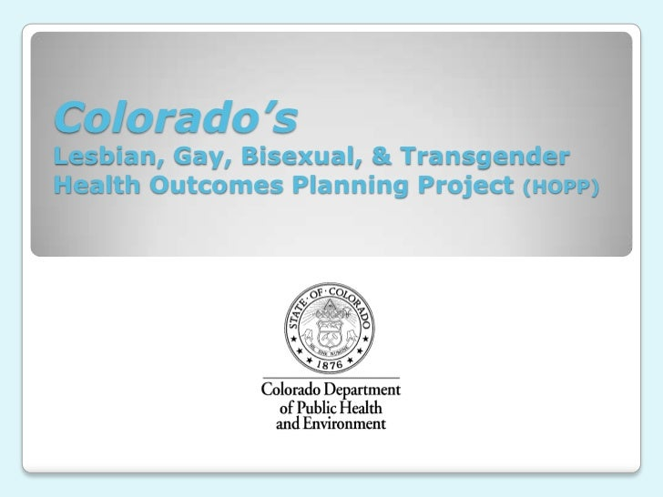 Colorado'sLesbian, Gay, Bisexual, & TransgenderHealth Outcomes Planning Project (HOPP)