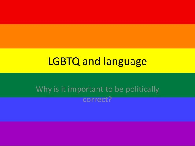 LGBTQ and language Why is it important to be politically correct?