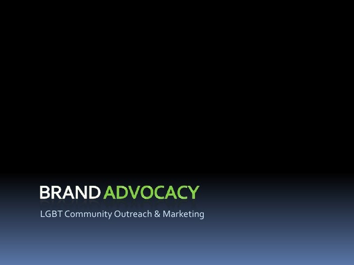 Brand Advocacy<br />LGBT Community Outreach & Marketing<br />