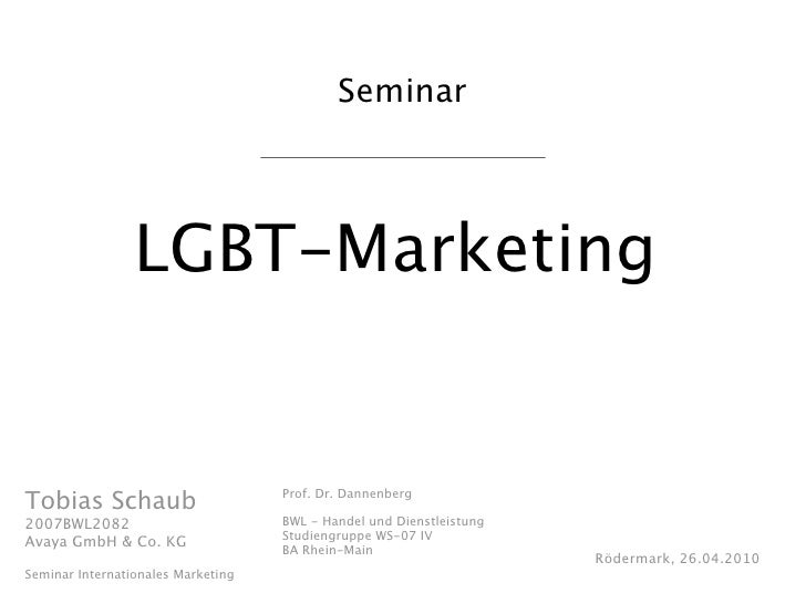 Seminar                      LGBT-Marketing                                       Prof. Dr. Dannenberg Tobias Schaub 2007B...