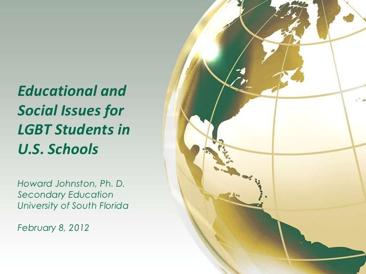 Educational andSocial Issues forLGBT Students inU.S. SchoolsHoward Johnston, Ph. D.Secondary EducationUniversity of South ...