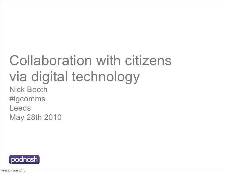 Collaboration with citizens       via digital technology       Nick Booth       #lgcomms       Leeds       May 28th 2010  ...