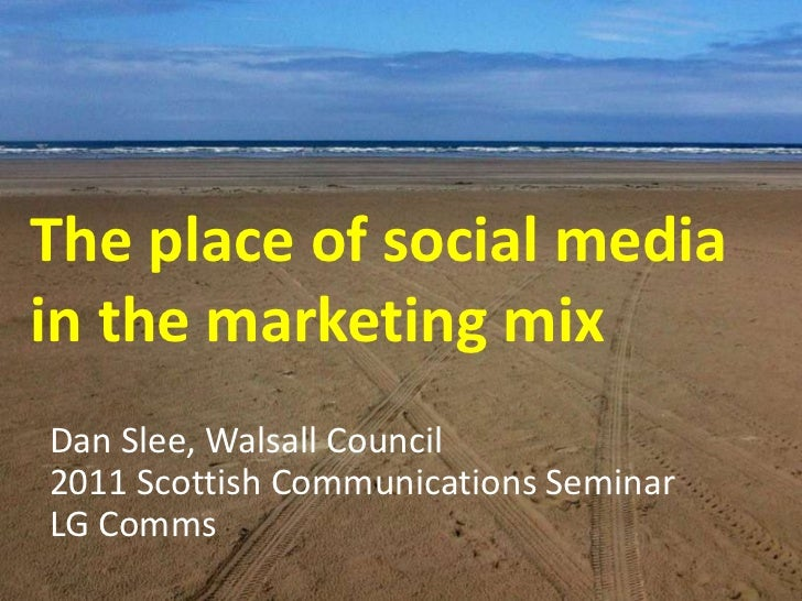 Using social media to communicate <br />The place of social media in the marketing mix<br />Dan Slee, Walsall Council <br ...