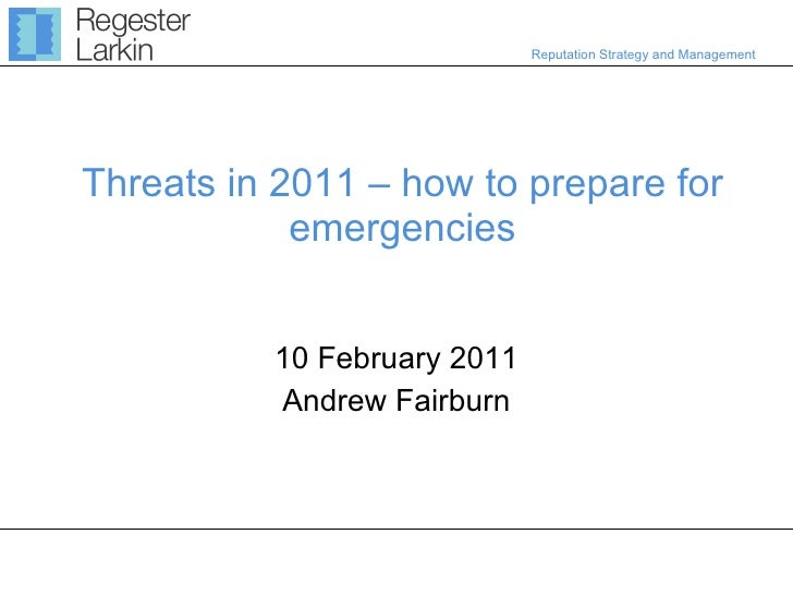 Threats in 2011 – how to prepare for emergencies 10 February 2011 Andrew Fairburn