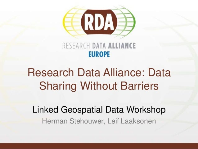 Research Data Alliance: Data Sharing Without Barriers Linked Geospatial Data Workshop Herman Stehouwer, Leif Laaksonen