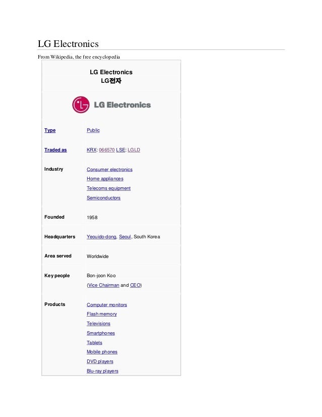 LG Electronics From Wikipedia, the free encyclopedia LG Electronics LG전자 Type Public Traded as KRX: 066570 LSE: LGLD Indus...